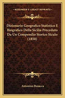 Dizionario Geografico Statistico E Biografico Della Sicilia Preceduto Da Un Compendio Storico Siculo (1850)