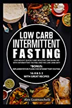 Low Carb Intermittent Fasting: Lose weight quickly and healthily and burn fat with intermittent fasting and the low carb d...