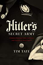 Hitler's Secret Army: A Hidden History of Spies, Saboteurs, and Traitors
