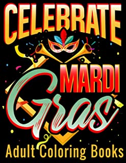 Celebrate Mardi Gras Adult Coloring Books: Coloring Book With Carnival and Venetian Mask Art Drawings (Mardi Gras Celebration Coloring Book Gifts)