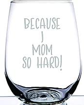 BECAUSE I MOM SO HARD! Laser engraved, stemless wine glass, 17 oz.