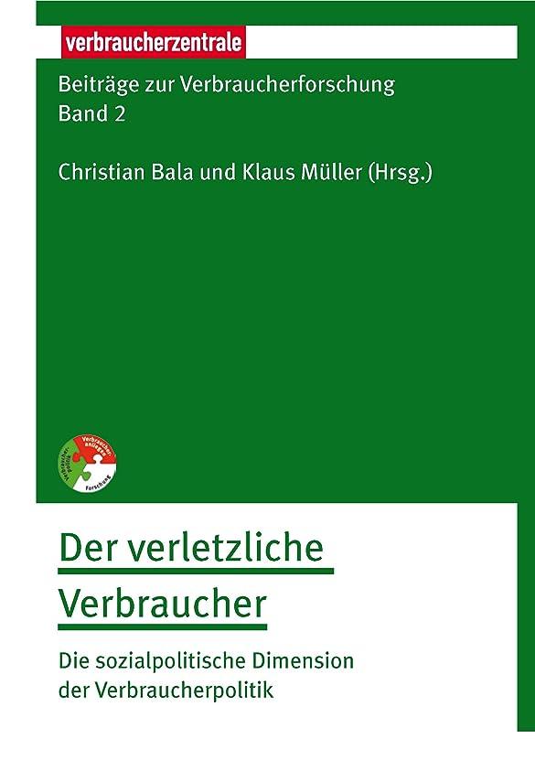 データベースもつれ散髪Beitr?ge zur Verbraucherforschung Band 2 Der verletzliche Verbraucher: Die sozialpolitische Dimension der Verbraucherpolitik (German Edition)