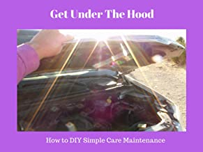Get Under The Hood: How to DiY Simple Car Maintenance