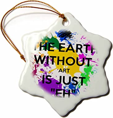 3dRose orn_159623_1 The Earth without Art is Just Eh Artist Art Teacher Professor Snowflake Porcelain Ornament, 3-Inch