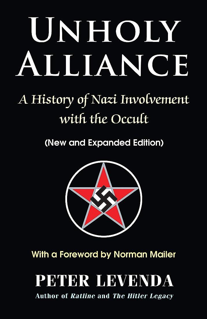 オフェンス愛されし者構成するUnholy Alliance: A History of Nazi Involvement with the Occult (New and Expanded Edition) (English Edition)