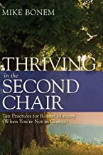 Thriving in the Second Chair: Ten Practices for Robust Ministry (When You're Not in Charge)