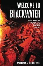 Welcome to Blackwater: Mercenaries, Money and Mayhem in Iraq