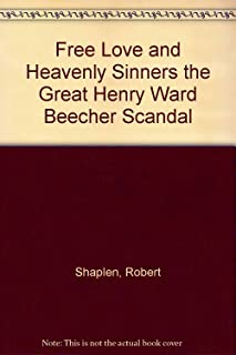 Free love and heavenly sinners;: The story of the great Henry Ward Beecher scandal