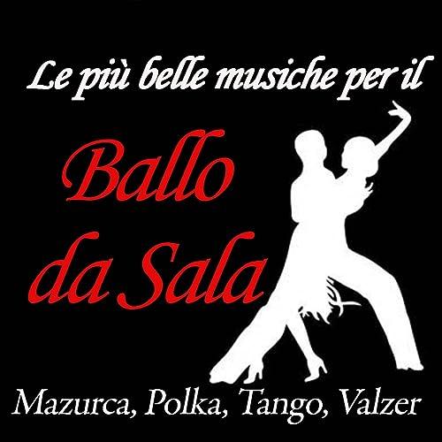 Polka Da Sala.Le Piu Belle Musiche Per Il Ballo Da Sala Mazurka Polka