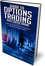 Guide to Options Trading. Quick Starters Trading: Learn the Fundamentals and Profitable Strategies of Options Trading (English Edition)