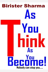 SELF-HELP10: AS YOU THINK AS YOU BECOME!: Nobody can stop you..... (Self Help) Kindle Edition