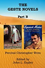 The Geste Novels Part B: Beau Ideal, Spanish Maine (The Collected Novels of P. C. Wren)