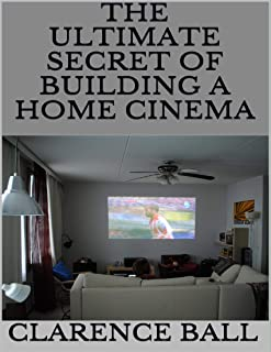 The Ultimate Secret of Building a Home Cinema (English Edition)