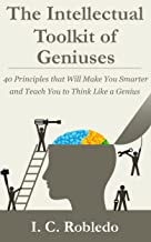 The Intellectual Toolkit of Geniuses: 40 Principles that Will Make You Smarter and Teach You to Think Like a Genius (Maste...