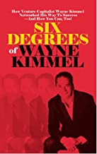 Six Degrees of Wayne Kimmel: How Venture Capitalist Wayne Kimmel Networked His Way To Success - And How You Can, Too!