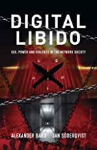 Digital Libido: Sex, power and violence in the network society