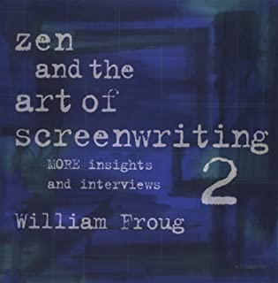 Zen and the Art of Screenwriting Volume 2: More Insights and Interviews (English Edition)