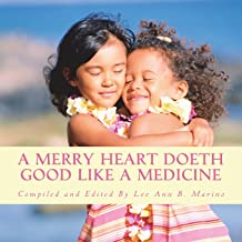 A Merry Heart Doeth Good Like A Medicine: Stories, Songs, Poems, And Collections To Cheer And Brighten Your Everyday Life
