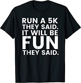 Run a 5K It Will Be Fun They Said Shirt - Funny Running Tee