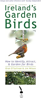 Ireland's Garden Birds – How to Attract, Identify and Garden for Birds: How to Attract, Identify and Care for Garden Birds