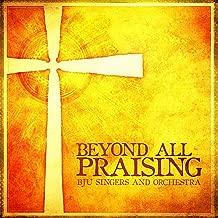 Beyond All Praising