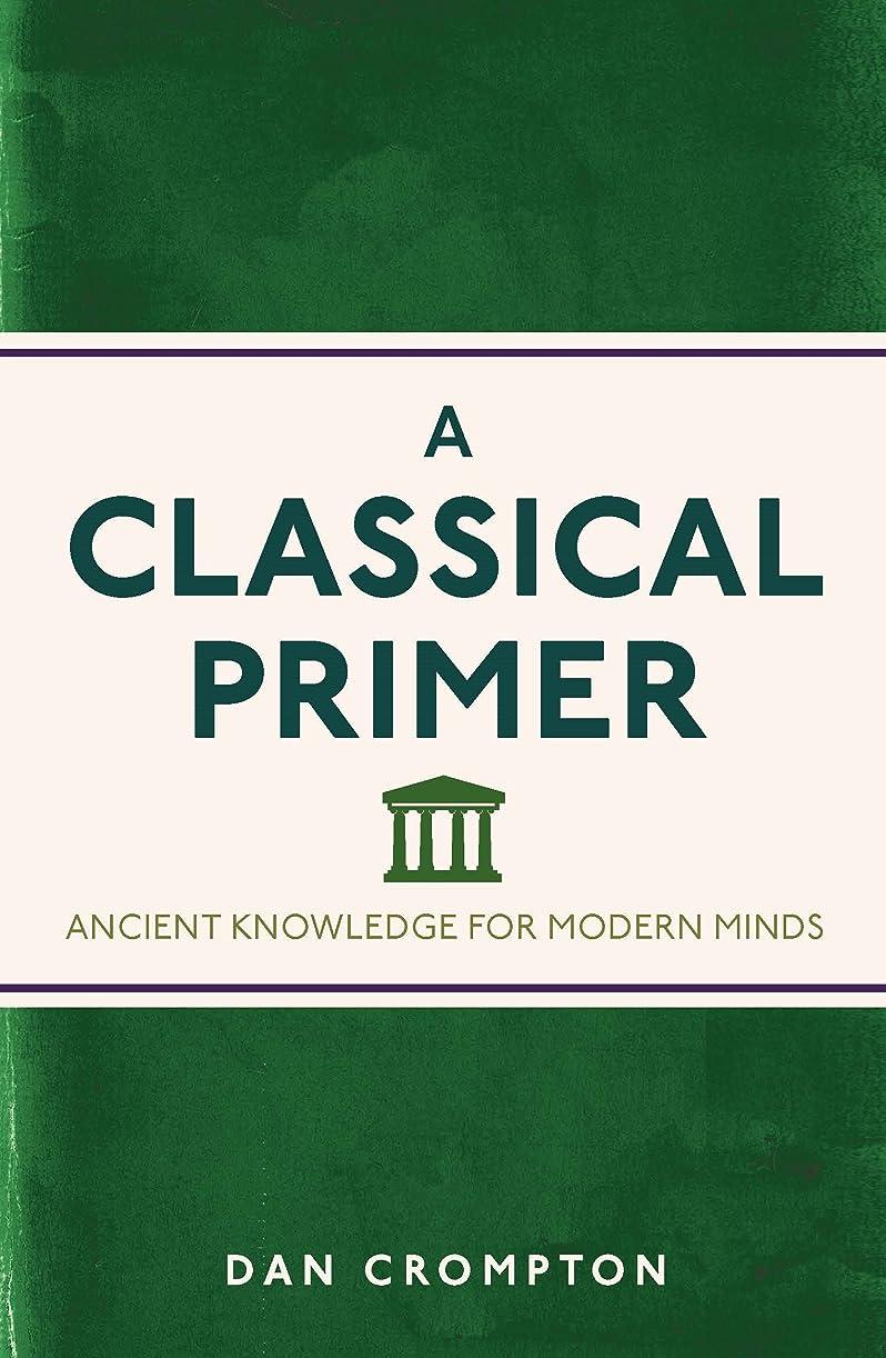 ぬれたどっち読書A Classical Primer: Ancient Knowledge for Modern Minds (English Edition)