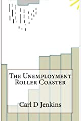 The Unemployment Roller Coaster: Keeping Yourself on Track When Your Life Goes Off The Rails Kindle Edition