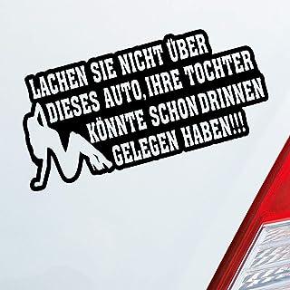 Auto Aufkleber in Wunschfarbe Lachen Sie Nicht über Dieses Auto, Ihre Tochter könnte Schon drin gelegelen haben! 15x7 cm