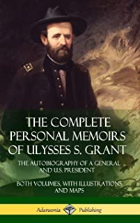 The Complete Personal Memoirs of Ulysses S. Grant: The Autobiography of a General and U.S. President - Both Volumes, with Illustrations and Maps (Hardcover)