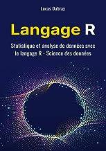 Livres R : Statistique et analyse de données avec le langage R (Science des données) PDF