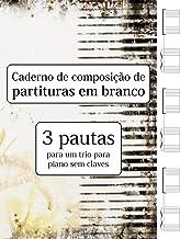 Caderno de composição de partituras em branco - 3 pautas para um trio para piano sem claves (Portuguese Edition)