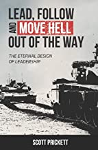 Lead, Follow and Move Hell Out of the Way: The Eternal Design of Leadership