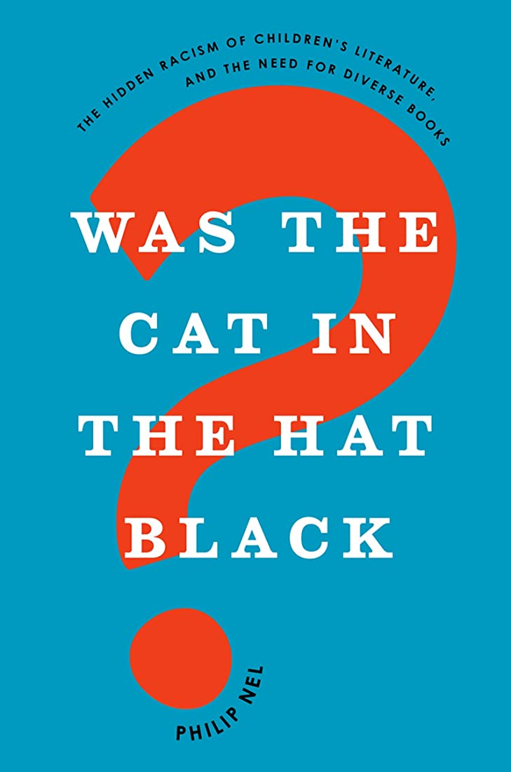 楽観示す敏感なWas the Cat in the Hat Black?: The Hidden Racism of Children's Literature, and the Need for Diverse Books (English Edition)