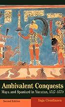 Ambivalent Conquests: Maya and Spaniard in Yucatan, 1517–1570: 61