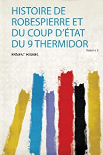 Histoire De Robespierre Et Du Coup D'état Du 9 Thermidor