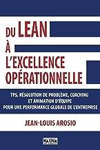 Du Lean à l'excellence opérationnelle: TPS, résolution de problème, coaching et animation d'équipe pour une performance globale de l'enteprise (French Edition)