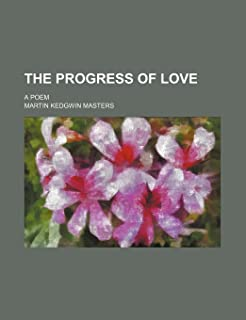 The Progress of Love; A Poem