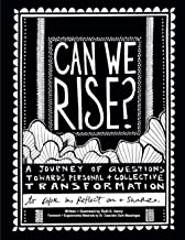 Can We Rise?: A Journey of Questions Towards Personal + Collective Transformation