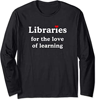 Libraries For The Love Of Learning Book Nerds & Librarians Long Sleeve T-Shirt