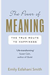 The Power of Meaning: The true route to happiness Kindle Edition