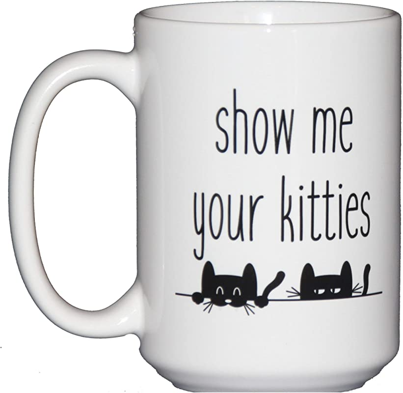 15oz Show Me Your Kitties Funny Cat Lover Coffee Mug