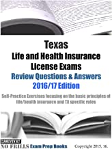 Texas Life and Health Insurance License Exams Review Questions & Answers 2016/17 Edition: Self-Practice Exercises focusing on the basic principles of life/health insurance and TX specific rules