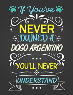 If You've Never Owned A Dogo Argentino You'll Never Understand: Journal Composition Notebook for Dog and Puppy Lovers
