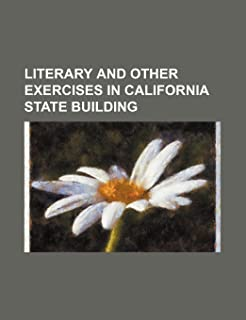Literary and Other Exercises in California State Building