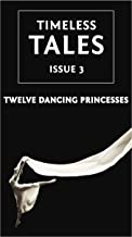 9 Retellings of The Twelve Dancing Princesses: A Timeless Tales Collection (Timeless Tales Magazine Book 3)