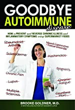 Goodbye Autoimmune Disease: How to Prevent and Reverse Chronic Illness and Inflammatory Symptoms Using Supermarket Foods (Goodbye Lupus) PDF