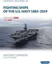 Fighting Ships of the U.S. Navy 1883-2019, Volume One: Fleet Carriers, Battle Carries and Light Carriers