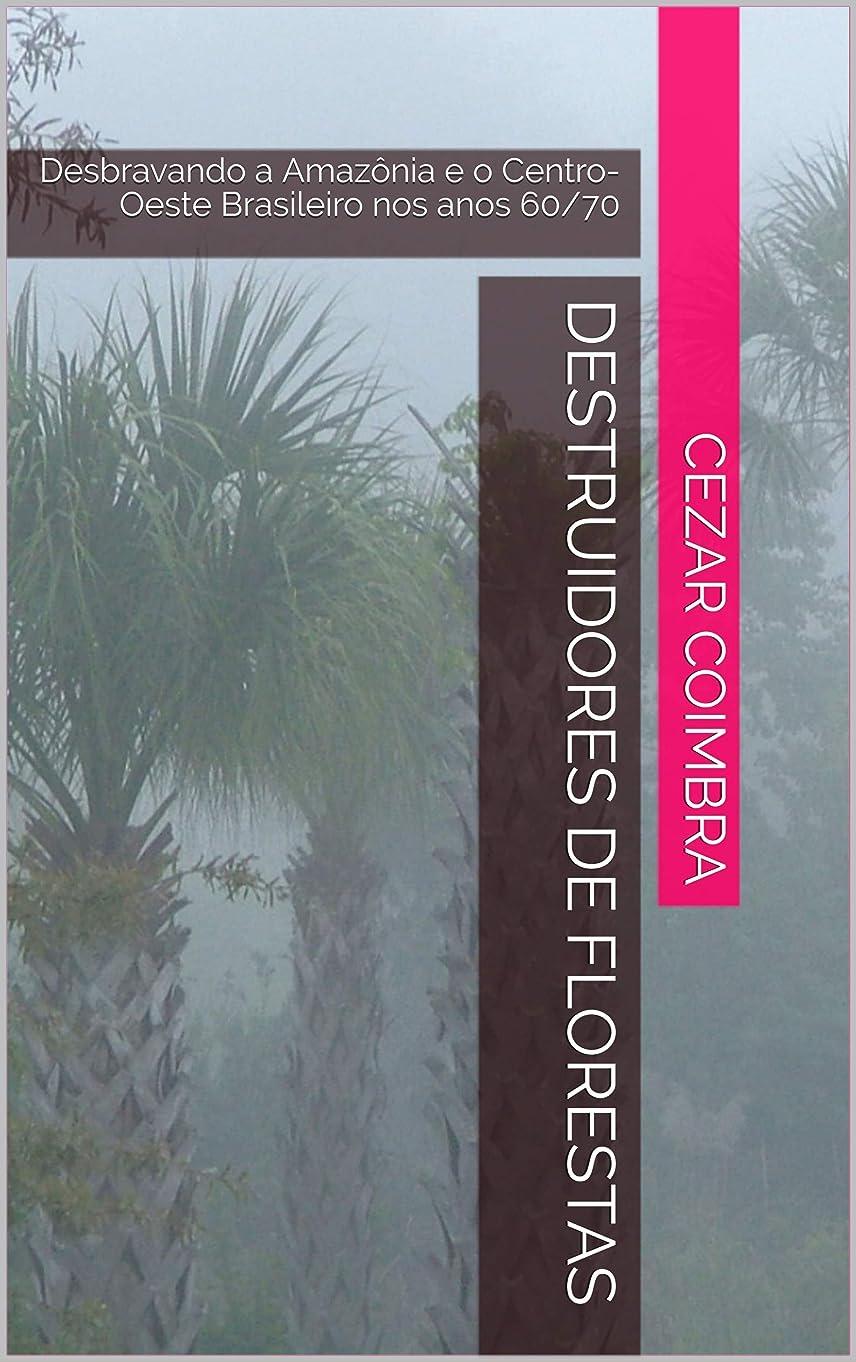 パレード報復するジャズDESTRUIDORES DE FLORESTAS: Desbravando a Amaz?nia e o Centro-Oeste Brasileiro nos anos 60/70 (Portuguese Edition)