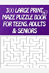 300 Large Print Maze Puzzles Book For Teens, Adults & Seniors: LARGE PRINT Paperback