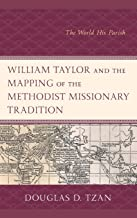 William Taylor and the Mapping of the Methodist Missionary Tradition: The World His Parish